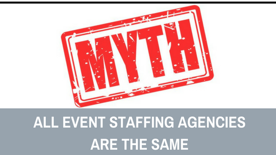 Myth: All Event Staffing Agencies are the Same